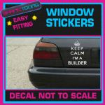 KEEP CALM I'M A BUILDER FUNNY CAR WINDOW VINYL STICKER DECAL GRAPHICS SIGN
